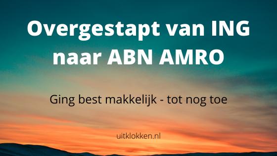 Overgestapt van ING naar ABN AMRO